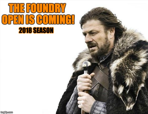 It's Back!! The Foundry Open 2018
